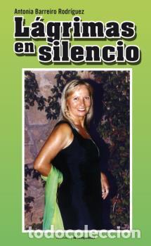 BIOGRAFÍAS. LÁGRIMAS EN SILENCIO - ANTONIA BARREIRO RODRÍGUEZ (Libros Nuevos - Literatura - Biografías)