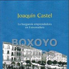 Livres: BACAS LEAL, PILAR. JOAQUÍN CASTEL. LA BURGUESÍA EMPRENDEDORA EN EXTREMADURA. Lote 83078554