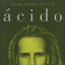 Libros: ACIDO DE QUIQUE JIMENEZ 'TORITO' - EDICIONES B, 2017 (NUEVO). Lote 88339364