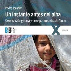 Libros: UN INSTANTE ANTES DEL ALBA. CRÓNICAS DE GUERRA Y ESPERANZA ENCUENTRO, EDICIONES. Lote 95777535