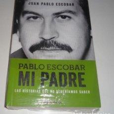 Libros: PABLO ESCOBAR MI PADRE LAS HISTORIAS QUE NO DEBERIAMOS SABER POR JUAN PABLO ESCOBAR. Lote 96068483