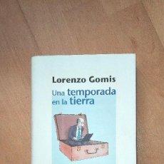 Libros: LIBRO DE LORENZO GOMIS TITULO UNA TEMPORADA EN LA TIERRA. Lote 104268027