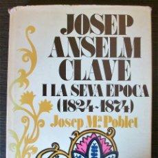 Libros: JOSEP ANSELM CLAVÉ I LA SEVA ÈPOCA (1824 - 1874) - JOSEP Mª POBLET- 1973. Lote 113013915