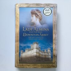 Libros: LADY ALMINA AND THE REAL DOWNTON ABBEY. THE LOST LEGACY OF HIGHCLERE CASTLE. COUNTLESS OF CARNARVON. Lote 114600586