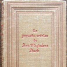 Libros: LA PEQUEÑA CRONICA DE ANA MAGDALENA BACH. 1ª EDICION, 1940. Lote 135363802