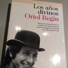 Libros: LOS AÑOS DIVINOS. ORIOL REGAS.. Lote 156336369