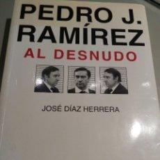 Libros: PEDRO J. RAMÍREZ AL DESNUDO-J.DIAZ HERRERA. Lote 156344561