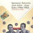 Libros: EPISTOLARI SEBASTIÀ JUAN ARBÓ - JOAN SALES (1966-1982). Lote 159057212