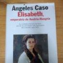 Libros: ANGELES CASO ELISABETH, EMPERATRIZ DE AUSTRIA-HUNGRÍA. Lote 159285322