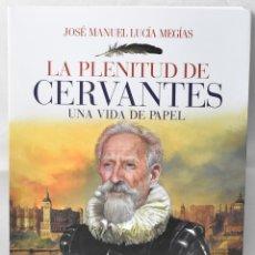Libros: LA PLENITUD DE CERVANTES. UNA VIDA DE PAPEL. LUCÍA MEGÍAS, JOSÉ MANUEL. Lote 164453178