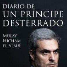 Libros: DIARIO DE UN PRÍNCIPE DESTERRADO: VIAJE AL REVERSO DE MARRUECOS, EL REINO EJEMPLAR. Lote 166976780