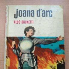 Libros: JOANA D'ARC POR ALDO BRUNETTI - LA COL.LECCIÓ HISTÒRIES - EDITORIAL BRUGUERA S.A. BARCELONA. Lote 168304476