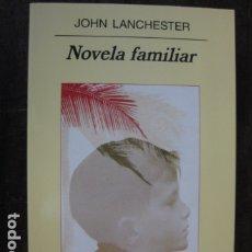 Livres: LIBRO - NOVELA FAMILIAR - JOHN LANCHESTER - ANAGRAMA EDITORIAL . Lote 177944544