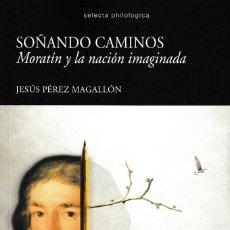 Libros: SOÑANDO CAMINOS. MORATÍN Y LA NACIÓN IMAGINADA (PÉREZ MAGALLÓN) CALAMBUR 2019. Lote 181942636