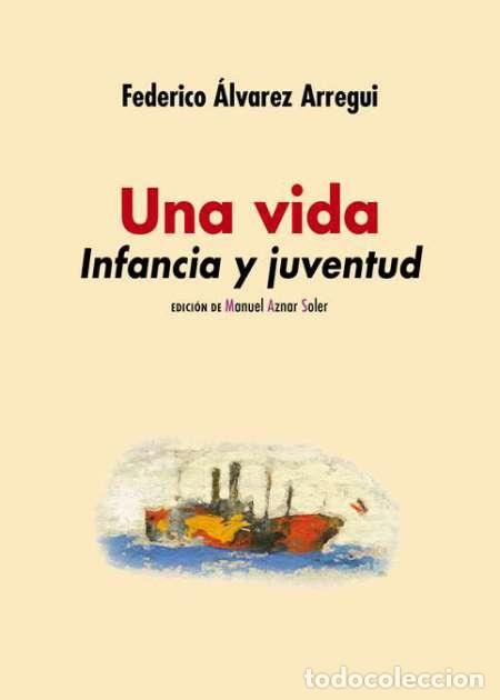 FEDERICO ÁLVAREZ ARREGUI. UNA VIDA. INFANCIA Y JUVENTUD (Libros Nuevos - Literatura - Biografías)