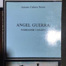 Libros: ÁNGEL GUERRA NARRADOR CANARIO ANTONIO CABRERA PERERA. Lote 184131081