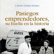 Libros: J. JAVIER GÓMEZ ARROYO: PASIEGOS EMPRENDEDORES, SU HUELLA EN LA HISTORIA.. Lote 184550187