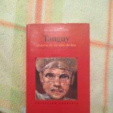 Libros: TANGUY, HISTORIA DE UN NIÑO DE HOY MICHEL DEL CASTILLO. Lote 185879077