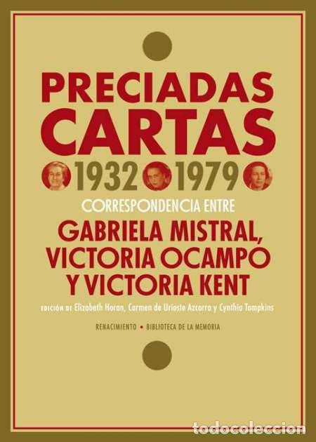 PRECIADAS CARTAS. 1932-1979. CORRESPONDENCIA ENTRE GABRIELA MISTRAL, VICTORIA OCAMPO, VICTORIA KENT (Libros Nuevos - Literatura - Biografías)