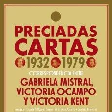 Libros: PRECIADAS CARTAS. 1932-1979. CORRESPONDENCIA ENTRE GABRIELA MISTRAL, VICTORIA OCAMPO, VICTORIA KENT. Lote 187642491