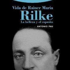 Libros: VIDA DE RAINER MARIA RILKE LA BELLEZA Y EL ESPANTO.ANTONIO PAU. . Lote 191280447