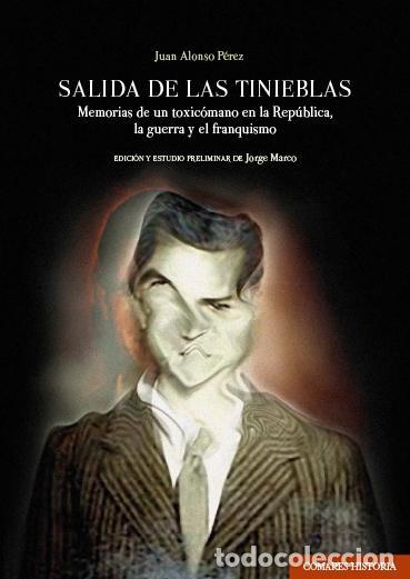 SALIDA DE LAS TINIEBLAS.MEMORIAS DE UN TOXICÓMANO EN LA REPÚBLICA, LA GUERRA Y EL FRANQUISMO. (Libros Nuevos - Literatura - Biografías)