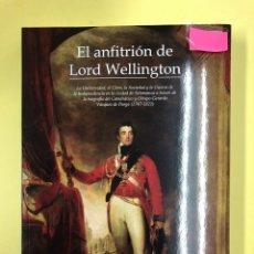 Libros: EL ANFITRION DE LORD WELLINGTON - R. MARTIN RODRIGO Y C. DE TOMAS - AMARANTE 1ª EDICION 2017. Lote 191712361