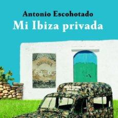 Libros: MI IBIZA PRIVADA. ANTONIO ESCOHOTADO.. Lote 191941476