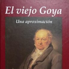 Libros: BLACKBURN, JULIA. EL VIEJO GOYA. UNA APROXIMACIÓN. 2004.. Lote 193908462