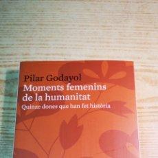Libros: MOMENTS FEMENINS DE LA HUMANITAT - QUINZE DONES QUE HAN FET HISTÒRIA. Lote 204698447