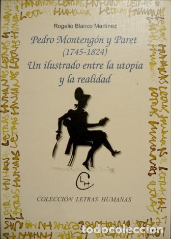 BLANCO, ROGELIO. PEDRO MONTENGÓN Y PARET. UN ILUSTRADO ENTRE LA UTOPÍA Y LA REALIDAD. 2001. (Libros Nuevos - Literatura - Biografías)