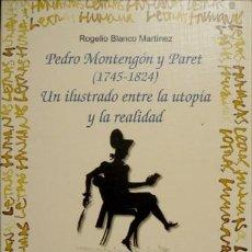 Libros: BLANCO, ROGELIO. PEDRO MONTENGÓN Y PARET. UN ILUSTRADO ENTRE LA UTOPÍA Y LA REALIDAD. 2001.. Lote 205059721