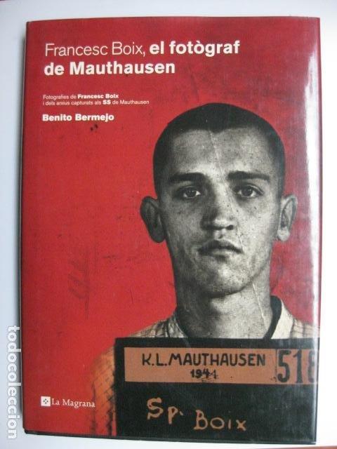 LIBRO - FRANCESC BOIX EL FOTOGRAF DE MAUTHAUSEN - ED. LA MAGRANA - BENITO BERMEJO - NUEVO EN CATALAN (Libros Nuevos - Literatura - Biografías)