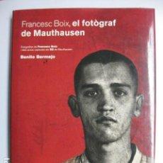 Libros: LIBRO - FRANCESC BOIX EL FOTOGRAF DE MAUTHAUSEN - ED. LA MAGRANA - BENITO BERMEJO - NUEVO EN CATALAN. Lote 205841858