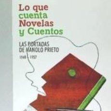 Libros: LO QUE CUENTA NOVELAS Y CUENTOS. LAS PORTADAS DE MANOLO PRIETO (1940-1957). Lote 206474867