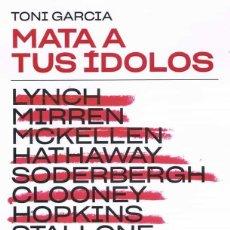 Libros: MATA A TUS ÍDOLOS. TONI GARCÍA. Lote 208362602