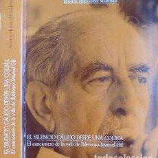 Libros: HERNÁNDEZ, M. EL SILENCIO CÁLIDO DESDE UNA COLINA.EL CANCIONERO DE LA VIDA DE ILDEFONSO M. GIL. 1997. Lote 210105070