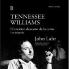 Libros: TENNESSEE WILLIAMS. EL ERRÁTICO DESVARÍO DE LA CARNE. UNA BIOGRAFÍA. Lote 210275037