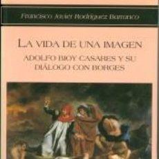 Libros: LA VIDA DE UNA IMAGEN: ADOLFO BIOY CASARES Y SU DIÁLOGO CON BORGES. Lote 210325828