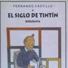 Libros: EL SIGLO DE TINTÍN. BIOGRAFÍA. Lote 211642729