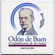 Libros: CANO, JOSÉ LUIS. ODÓN DE BUEN, EL REPUBLICANO DE LOS MARES. 2003.. Lote 214177050