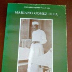 Libros: MARIANO GÓMEZ ULLA. UN HOMBRE, UN CIRUJANO, UN MILITAR. JOSÉ MARÍA GÓMEZ ULLA Y LEA. ED MADRID. Lote 214538945