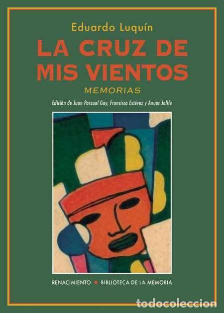 LA CRUZ DE MIS VIENTOS. EDUARDO LUQUÍN (Libros Nuevos - Literatura - Biografías)