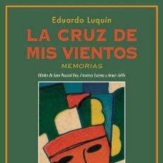 Libros: LA CRUZ DE MIS VIENTOS. EDUARDO LUQUÍN. Lote 216511865