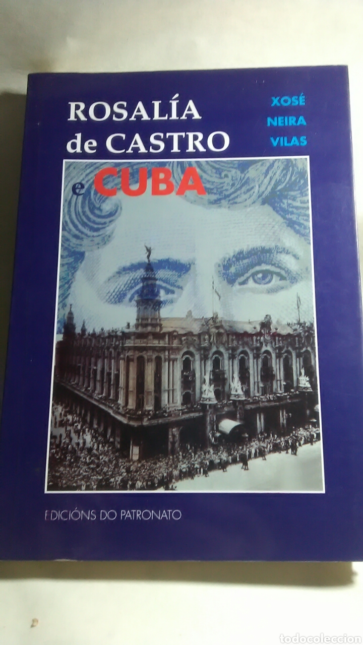 ROSALÍA DE CASTRO Y CUBA. XOSE NEIRA VILAS. EDICIONS DO PATRONATO. (Libros Nuevos - Literatura - Biografías)