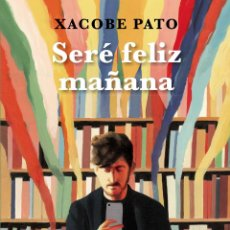 Libros: SERÉ FELIZ MAÑANA. DIARIOS. XACOBE PATO. Lote 218329306