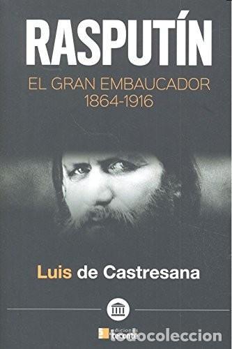 RASPUTÍN. EL GRAN EMBAUCADOR 1864 - 1916 (LUIS DE CASTRESANA) TECONTÉ 2016 (Libros Nuevos - Literatura - Biografías)