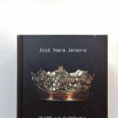 Libros: ISABEL LA CATÓLICA, EL ENIGMA DE UNA REINA. JOSÉ MARÍA JAVIERRE. Lote 221396331