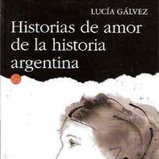 Libros: GÁLVEZ, LUCÍA - HISTORIAS DE AMOR DE LA HISTORIA ARGENTINA. Lote 222003300