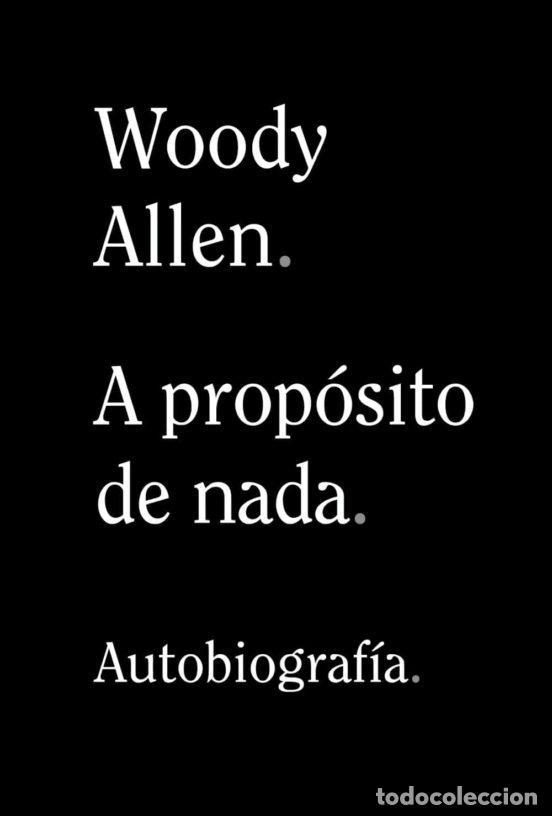 WOODY ALLEN .A PROPÓSITO DE NADA.- (Libros Nuevos - Literatura - Biografías)